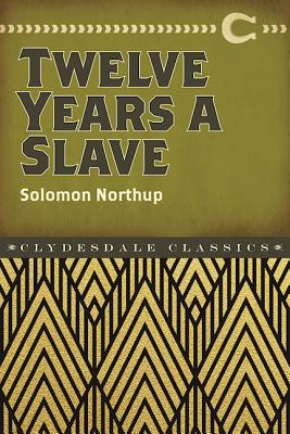 Twelve Years a Slave (Clydesdale Classics), Northup, Solomon