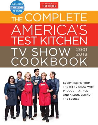 Image for The Complete America's Test Kitchen TV Show Cookbook 2001-2018: Every Recipe From The Hit TV Show With Product Ratings and a Look Behind the Scenes (Complete ATK TV Show Cookbook)