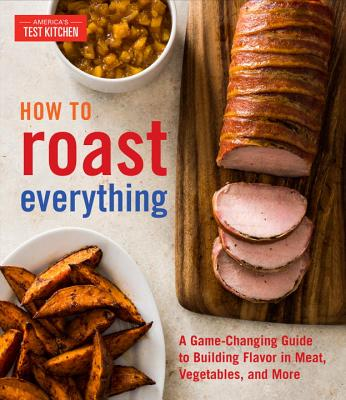 Image for How to Roast Everything: Fresh, Foolproof Approaches to a Classic Technique