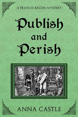 Image for Publish and Perish: A Francis Bacon Mystery (Volume 4)