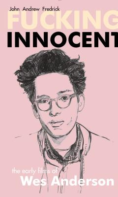 Fucking Innocent: The Early Films of Wes Anderson, Fredrick, John Andrew