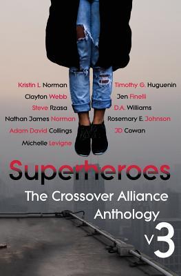 Superheroes: The Crossover Alliance Anthology V3, Norman, Nathan James; Huguenin, Timothy G; Webb, Clayton; Rzasa, Steve; Johnson, Rosemary E; Levigne, Michelle; Williams, D.A.; Collings, Adam David; Cowan, JD; Finelli, Jen; Norman, Kristin L