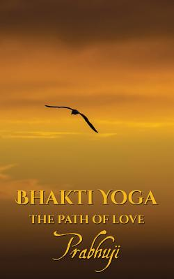 Image for Bhakti yoga: The path of love