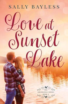 Love at Sunset Lake: The Abundance Series Book 1, Bayless, Sally