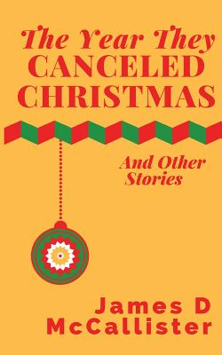 YEAR THEY CANCELED CHRISTMAS: AND OTHER STORIES, MCCALLISTER, JAMES D.