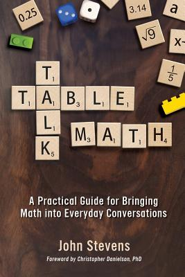 Table Talk Math: A Practical Guide for Bringing Math Into Everyday Conversations, Stevens, John