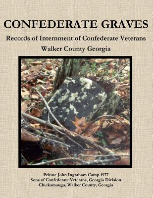 Image for CONFEDERATE GRAVES: Records of Internment of Confederate Veterans Walker County Georgia