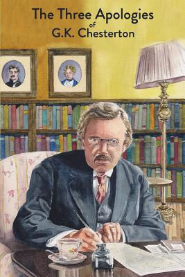 Image for The Three Apologies of G.K. Chesterton: Heretics, Orthodoxy & The Everlasting Man
