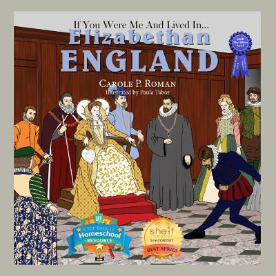 If You Were Me and Lived In... Elizabethan England: An Introduction to Civilizations Throughout Time, Carole P Roman