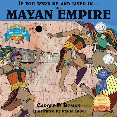 If You Were Me and Lived In... the Mayan Empire: An Introduction to Civilizations Throughout Time (If You Were Me and Lived In...Historical), Roman, Carole P
