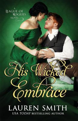His Wicked Embrace (The League of Rogues), Smith, Lauren