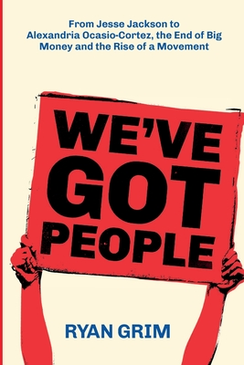 Image for We've Got People: From Jesse Jackson to Alexandria Ocasio-Cortez, the End of Big Money and the Rise of a Movement