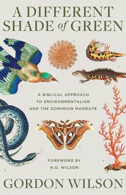 Image for A Different Shade of Green: A Biblical Approach to Environmentalism and the Dominion Mandate