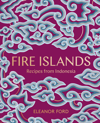 Image for FIRE ISLANDS: Recipes from Indonesia