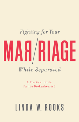 Image for Fighting for Your Marriage While Separated: A Practical Guide for the Brokenhearted