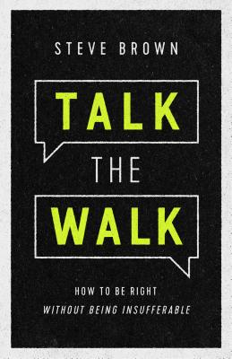 Image for Talk the Walk: How to Be Right Without Being Insufferable