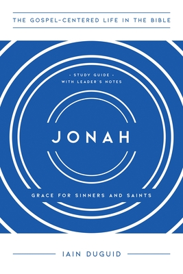 Image for Jonah: Grace for Sinners and Saints, Study Guide with Leader's Notes (The Gospel-Centered Life in the Bible Series)