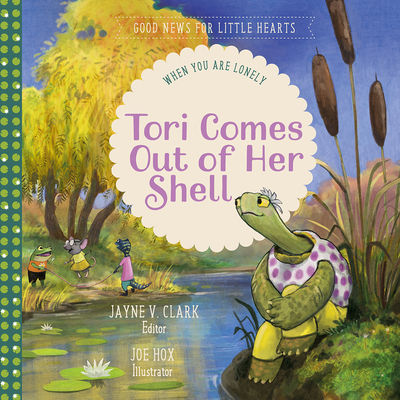 Image for Tori Comes Out of Her Shell: When You Are Lonely (Good News for Little Hearts Series)