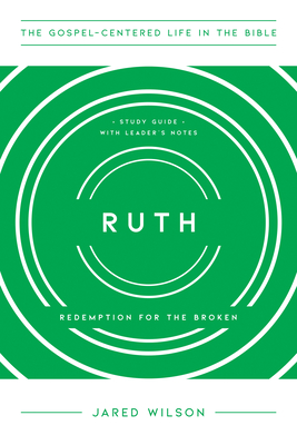 Image for Ruth: Redemption for the Broken, Study Guide with Leader's Notes (The Gospel-Centered Life in the Bible Series