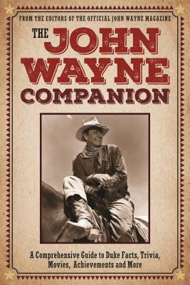 Image for The John Wayne Companion: A comprehensive guide to Duke facts, trivia, movies, achievements and more
