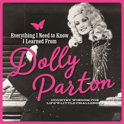 Image for EVERYTHING I NEED TO KNOW I LEARNED FROM DOLLY PARTON: COUNTRY WISDOM FOR LIFE'S LITTLE CHALLENGES