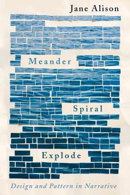 Image for Meander, Spiral, Explode: Design and Pattern in Narrative
