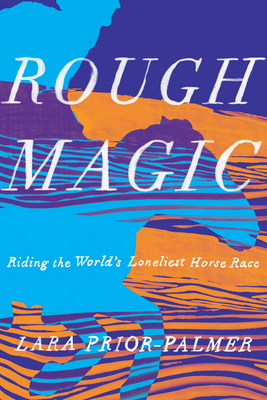 Image for ROUGH MAGIC: RIDING THE WORLD'S LONELIEST HORSE RACE