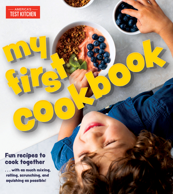 Image for MY FIRST COOKBOOK: FUN RECIPES TO COOK TOGETHER . . . WITH AS MUCH MIXING, ROLLING, SCRUNCHING, AND