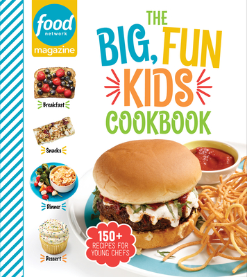 Image for Food Network Magazine The Big, Fun Kids Cookbook: 150+ Recipes for Young Chefs