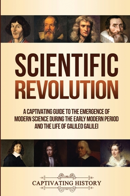 Image for Scientific Revolution: A Captivating Guide to the Emergence of Modern Science During the Early Modern Period and the Life of Galileo Galilei