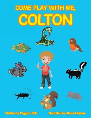 Come Play with Me, Colton, Otto, Peggy E