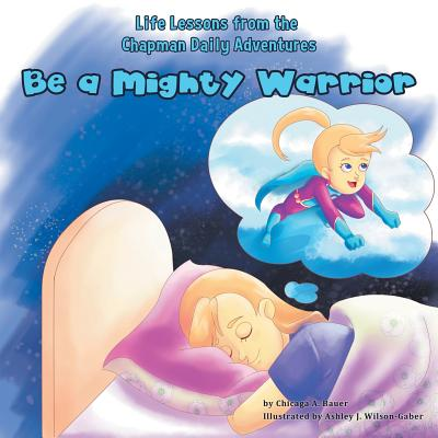 Life Lessons from the Chapman Daily Adventures: Be a Mighty Warrior, Bauer, Chicaga a
