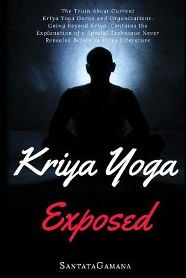 Image for Kriya Yoga Exposed: The Truth About Current Kriya Yoga Gurus, Organizations & Going Beyond Kriya, Contains the Explanation of a Special Technique Never Revealed Before in Kriya Literature (Real Yoga)