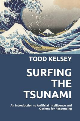 Image for Surfing the Tsunami: An Introduction to Artificial Intelligence and Options for Responding