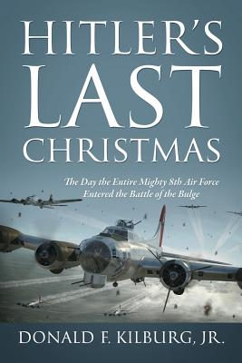 Image for HITLER'S LAST CHRISTMAS: THE DAY THE ENTIRE MIGHTY 8TH AIR FORCE ENTERED THE BATTLE OF THE BULGE
