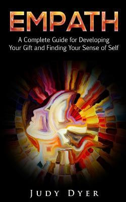 Image for Empath: A Complete Guide for Developing Your Gift and Finding Your Sense of Self