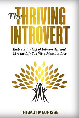 Image for The Thriving Introvert: Embrace the Gift of Introversion and Live the Life You Were Meant to Live