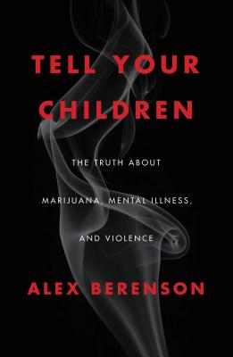 Image for Tell Your Children: The Truth About Marijuana, Mental Illness, and Violence