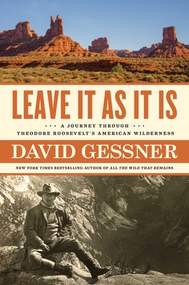 Image for LEAVE IT AS IT IS: A JOURNEY THROUGH THEODORE ROOSEVELT'S AMERICAN WILDERNESS
