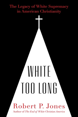 Image for White Too Long: The Legacy of White Supremacy in American Christianity