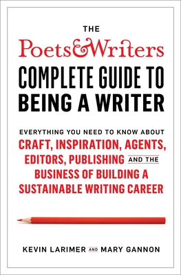 Image for POETS & WRITERS COMPLETE GUIDE TO BEING A WRITER: EVERYTHING YOU NEED TO KNOW ABOUT CRAFT, INSPIRATI