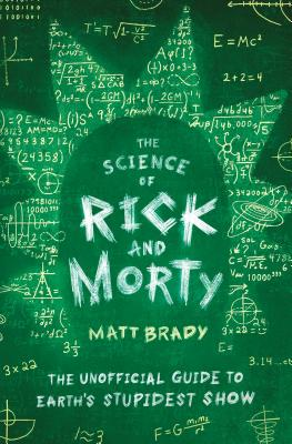 Image for SCIENCE OF RICK AND MORTY: THE UNOFFICIAL GUIDE TO EARTH'S STUPIDEST SHOW