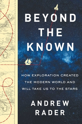 Image for Beyond the Known: How Exploration Created the Modern World and Will Take Us to the Stars