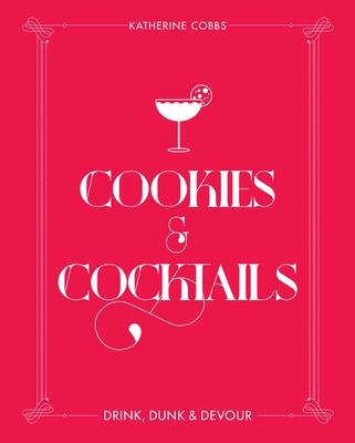 Image for Cookies & Cocktails: Drink, Dunk & Devour