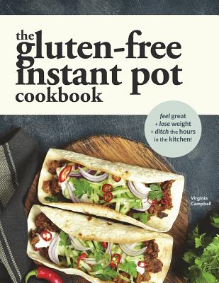Image for The Gluten-Free Instant Pot Cookbook: Easy and Fast Gluten-Free Recipes for Your Electric Pressure Cooker