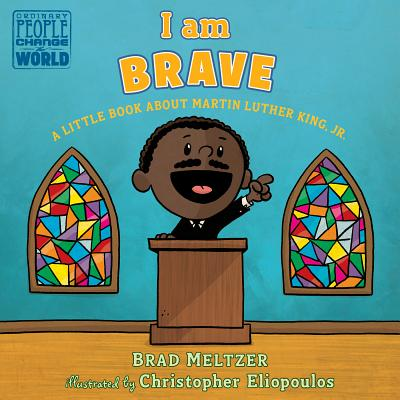 Image for I AM BRAVE: A LITTLE BOOK ABOUT MARTIN LUTHER KING, JR.