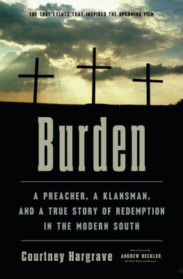 Image for Burden: A Preacher, a Klansman, and a True Story of Redemption in the Modern South