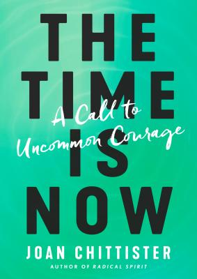 Image for The Time Is Now: A Call to Uncommon Courage
