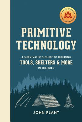 Image for Primitive Technology: A Survivalist's Guide to Building Tools, Shelters, and More in the Wild