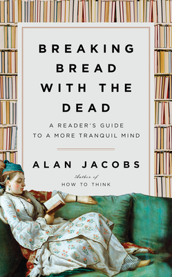 Image for Breaking Bread with the Dead: A Reader's Guide to a More Tranquil Mind